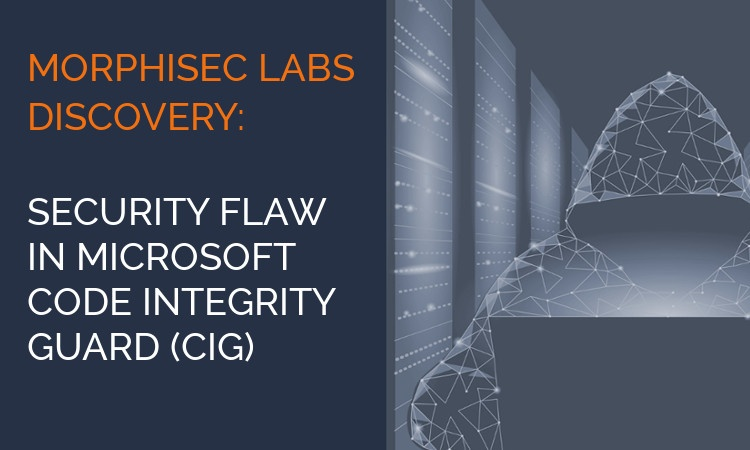 Morphisec Uncovers New Attack Vector Named CIGslipThat Bypasses Microsoft Code Integrity Guard (CIG)
