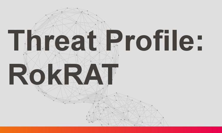 Threat Profile: RokRAT