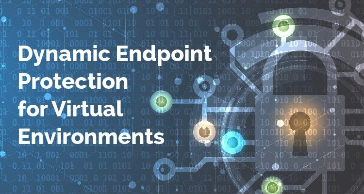 Webinar:Dynamic Endpoint Protection for Virtual Environments