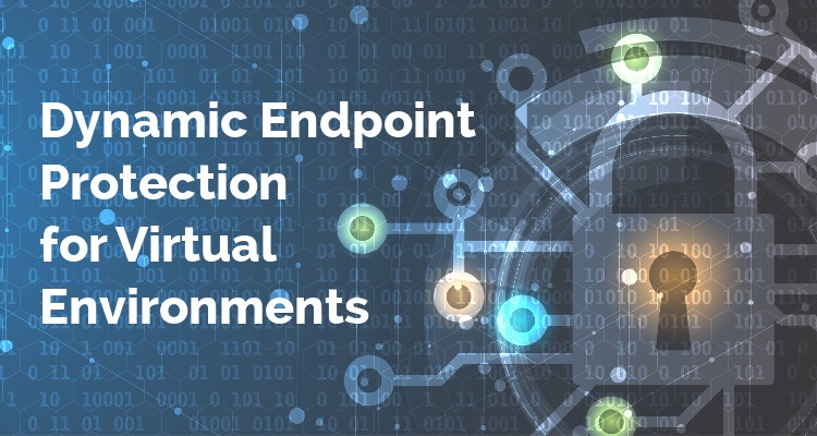 Webinar: Dynamic Endpoint Protection for Virtual Environments