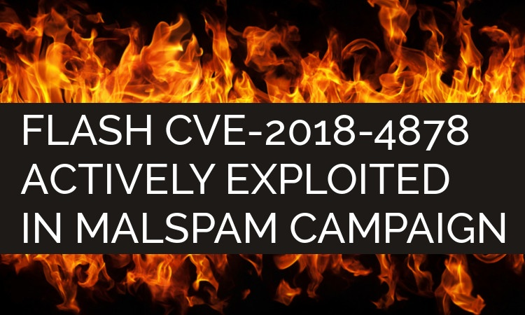 Flash Exploit, CVE-2018-4878, Spotted in The Wild as Part of Massive Malspam Campaign
