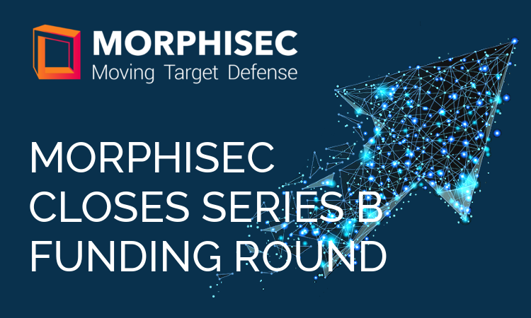 Series B Funding Round Validates Morphisec's Groundbreaking Cybersecurity Technology