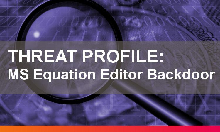 Threat Profile: Microsoft Equation Editor Backdoor