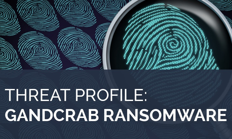 Threat Profile: GandCrab Ransomware