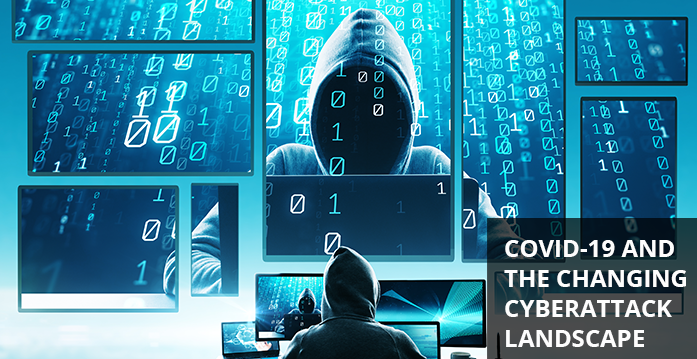 COVID-19 Has Changed the Cyberattack Landscape