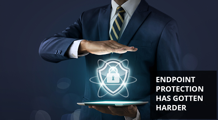Endpoint Security is Harder than Ever